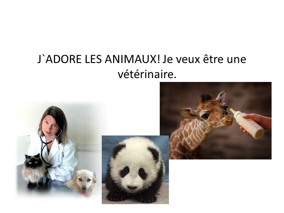 J`ADORE LES ANIMAUX! Je veux être une vétérinaire.
