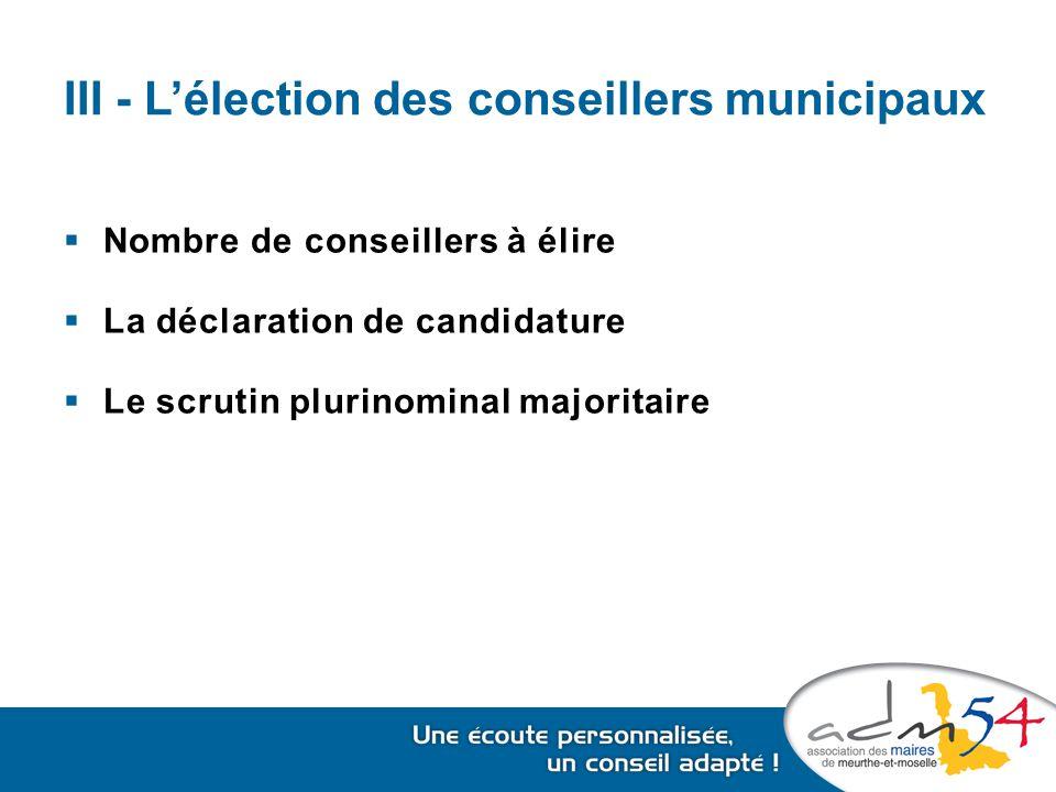 III - L'élection des conseillers municipaux  Nombre de conseillers à élire  La déclaration de candidature  Le scrutin plurinominal majoritaire