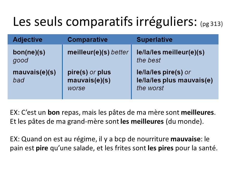 Les seuls comparatifs irréguliers: (pg 313) AdjectiveComparativeSuperlative bon(ne)(s) good mauvais(e)(s) bad meilleur(e)(s) better pire(s) or plus ma