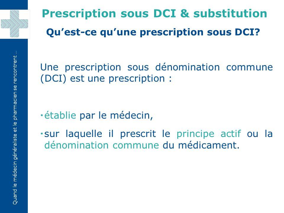 Quand le médecin généraliste et le pharmacien se rencontrent … Une prescription sous dénomination commune (DCI) est une prescription :  établie par le médecin,  sur laquelle il prescrit le principe actif ou la dénomination commune du médicament.