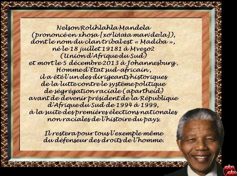 M ADIBA MANDELA fut cet ambassadeur, A l'ardeur efficace à vaincre la laideur, D estructrice de ceux qui, de triste mémoire, I ndéniablement ont sali toute moire B rûlant au fond de l'âme de la liberté, A vec autant de foi, de force et dignité.