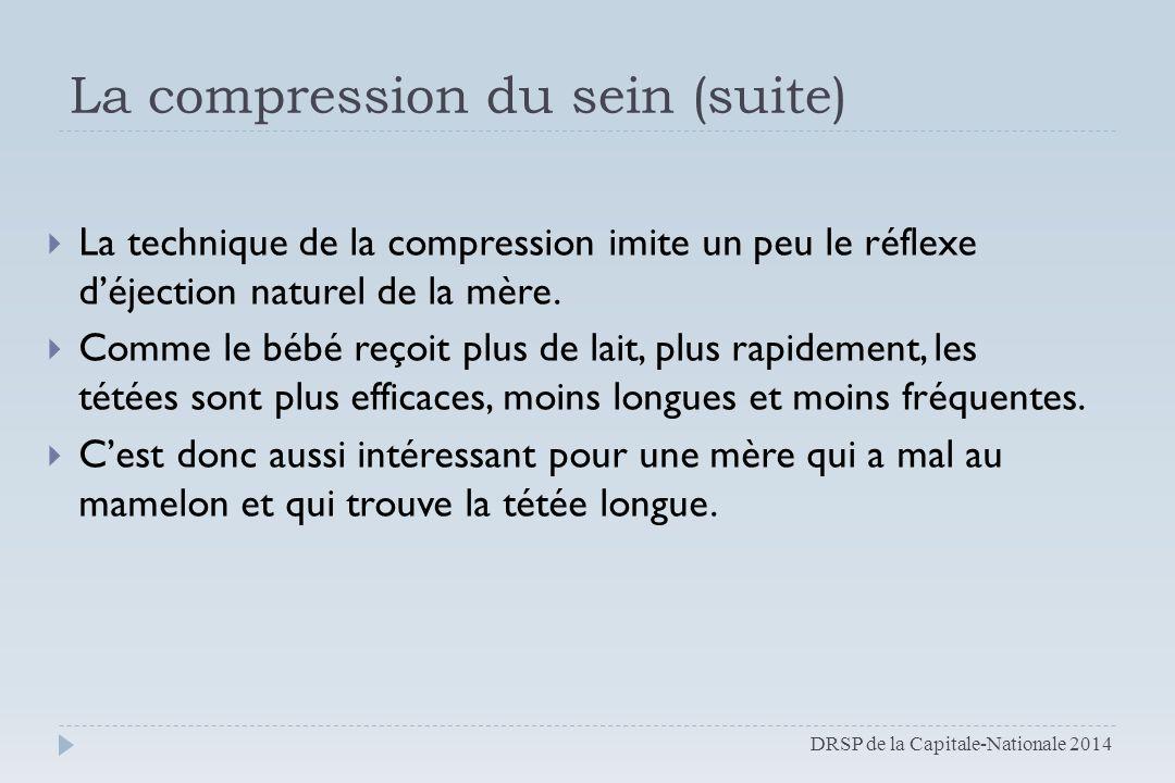 La compression du sein (suite)  La technique de la compression imite un peu le réflexe d'éjection naturel de la mère.  Comme le bébé reçoit plus de