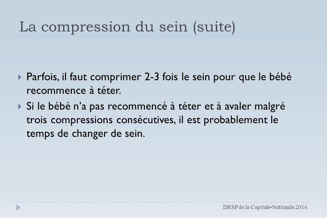 La compression du sein (suite)  Parfois, il faut comprimer 2-3 fois le sein pour que le bébé recommence à téter.  Si le bébé n'a pas recommencé à té