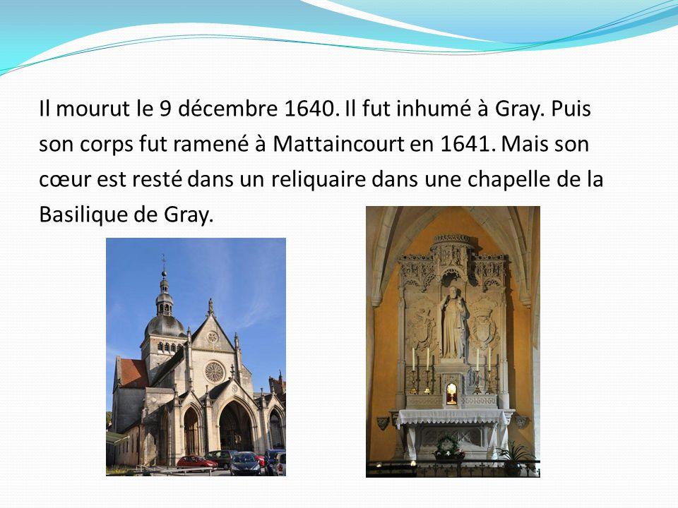 Il mourut le 9 décembre 1640.Il fut inhumé à Gray.