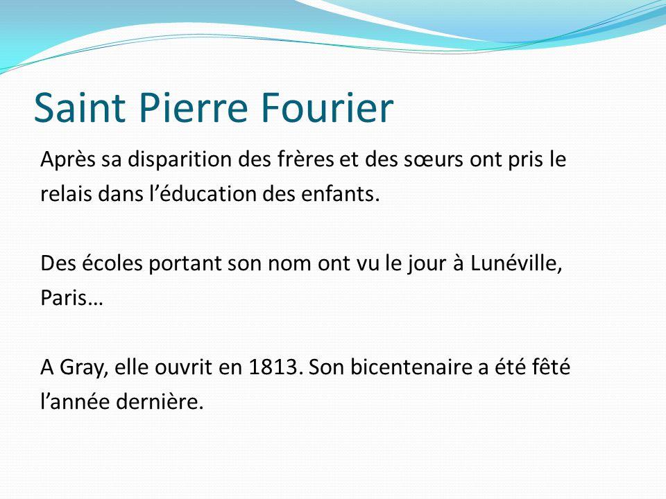 Saint Pierre Fourier Après sa disparition des frères et des sœurs ont pris le relais dans l'éducation des enfants.
