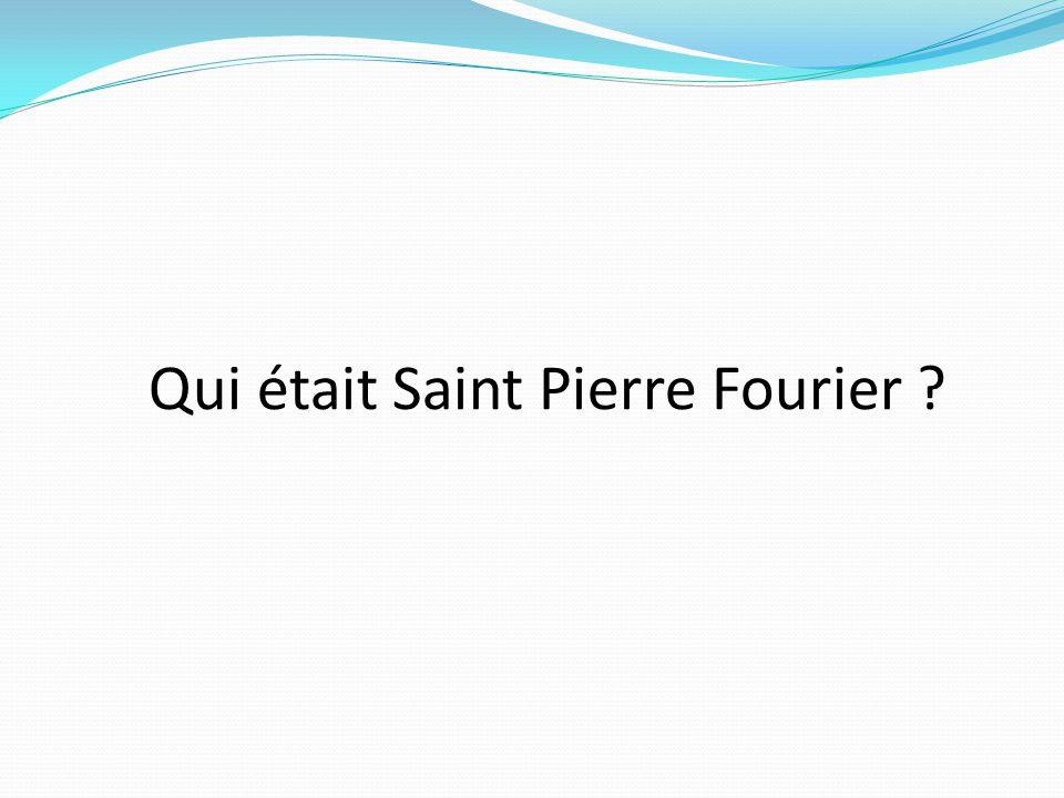 Qui était Saint Pierre Fourier ?