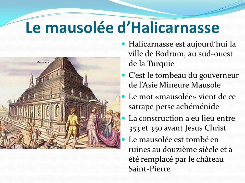 Le mausolée d'Halicarnasse Halicarnasse est aujourd'hui la ville de Bodrum, au sud-ouest de la Turquie C'est le tombeau du gouverneur de l'Asie Mineur