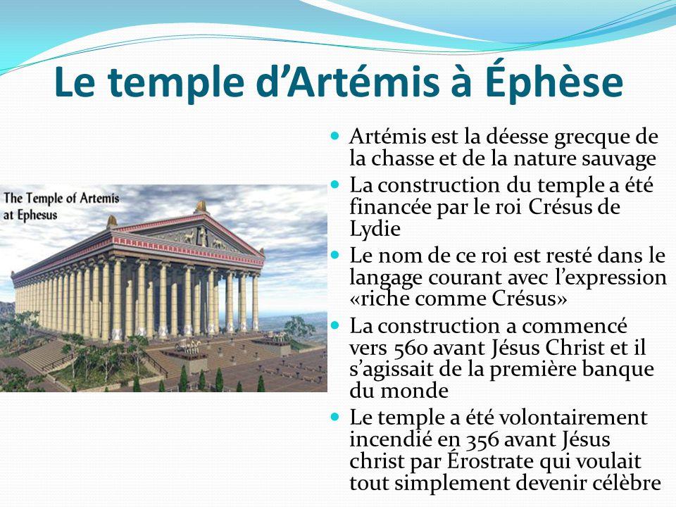 Le temple d'Artémis à Éphèse Artémis est la déesse grecque de la chasse et de la nature sauvage La construction du temple a été financée par le roi Cr