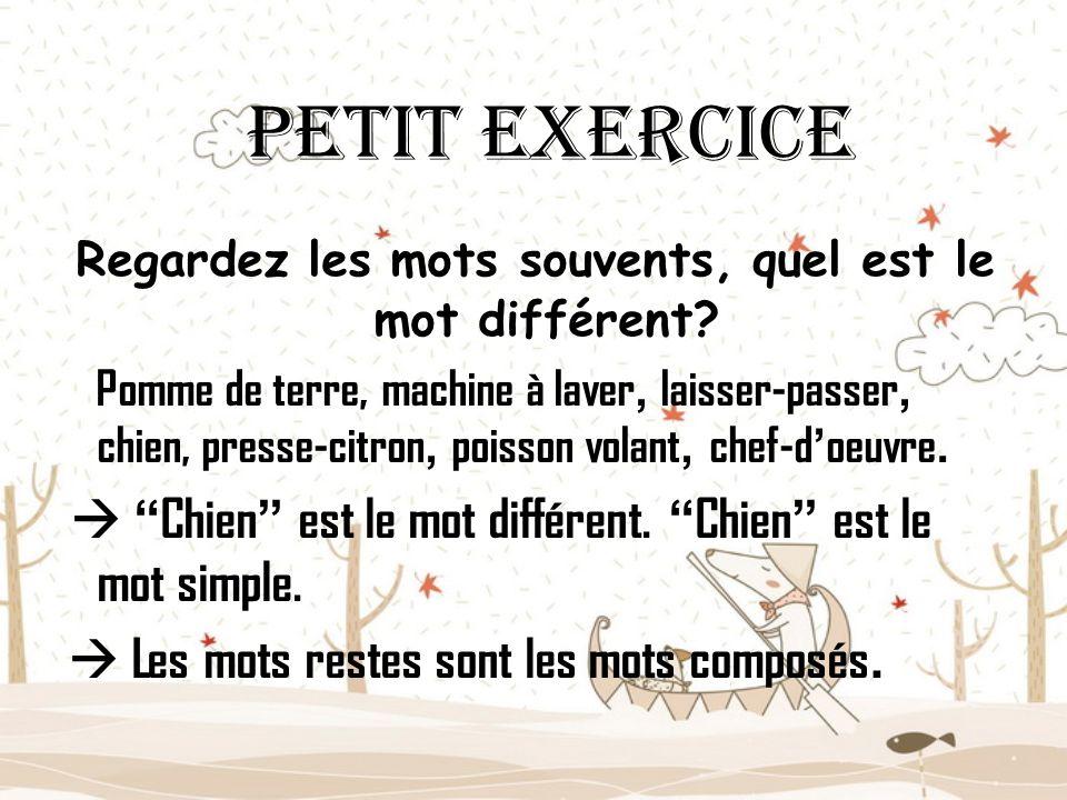 Petit exercice R egardez les mots souvents, quel est le mot différent? Pomme de terre, machine à laver, laisser-passer, chien, presse-citron, poisson