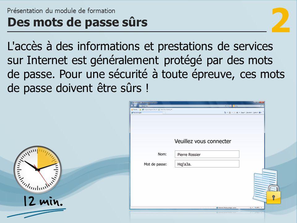 2 L'accès à des informations et prestations de services sur Internet est généralement protégé par des mots de passe. Pour une sécurité à toute épreuve
