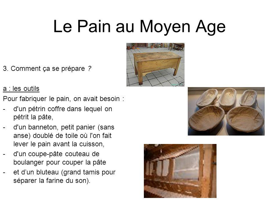 Le Pain au Moyen Age 3. Comment ça se prépare ? a : les outils Pour fabriquer le pain, on avait besoin : - d'un pétrin coffre dans lequel on pétrit la