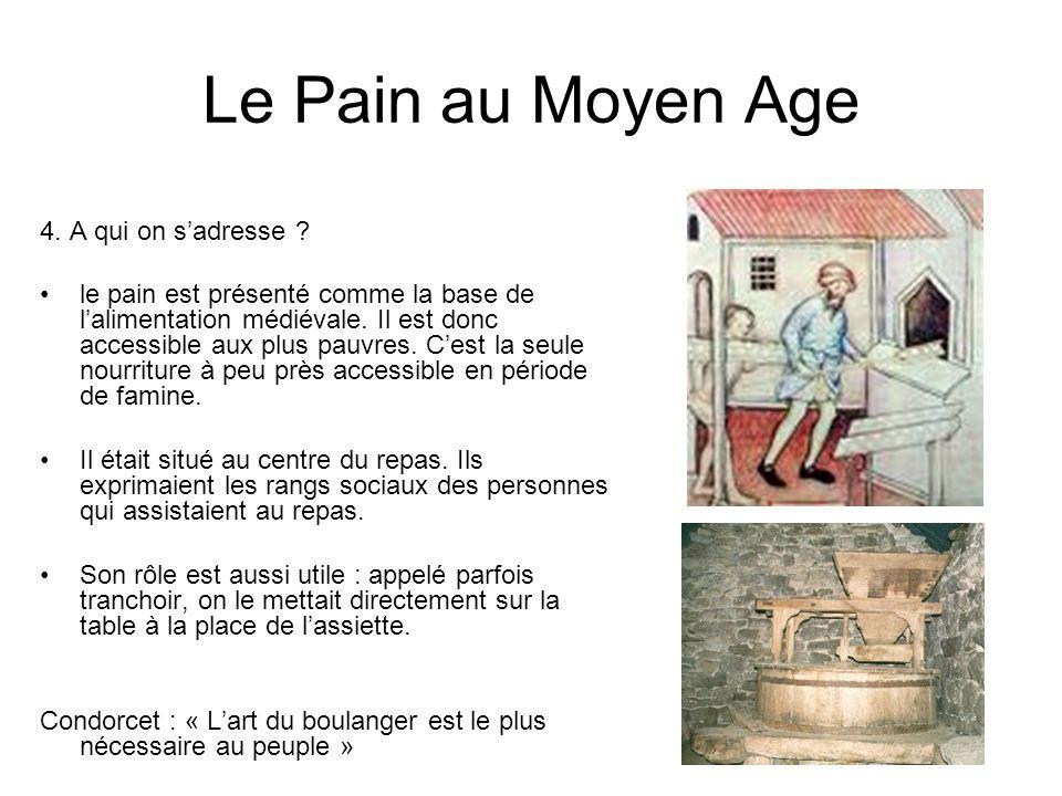 Le Pain au Moyen Age 4. A qui on s'adresse ? le pain est présenté comme la base de l'alimentation médiévale. Il est donc accessible aux plus pauvres.