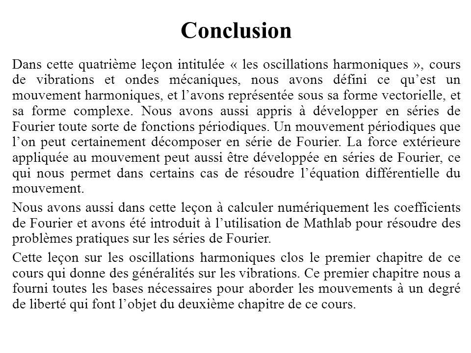Conclusion Dans cette quatrième leçon intitulée « les oscillations harmoniques », cours de vibrations et ondes mécaniques, nous avons défini ce qu'est un mouvement harmoniques, et l'avons représentée sous sa forme vectorielle, et sa forme complexe.