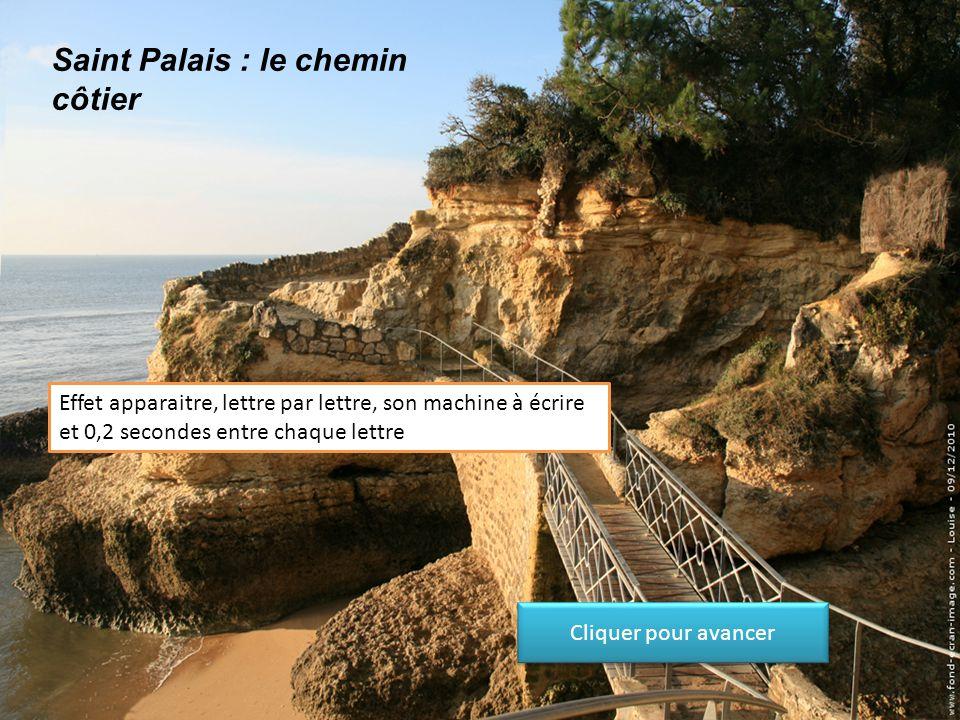 Saint Palais : le chemin côtier Emphase, scintiller, par lettre, vitesse moyenne Cliquer pour avancer