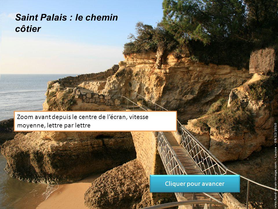 Saint Palais : le chemin côtier Zoom avant depuis le centre de l'écran, vitesse moyenne, lettre par lettre Cliquer pour avancer