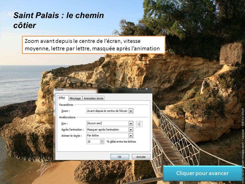 Saint Palais : le chemin côtier Zoom avant depuis le centre de l'écran, vitesse moyenne, lettre par lettre, couleur rouge après l'animation. La couleu