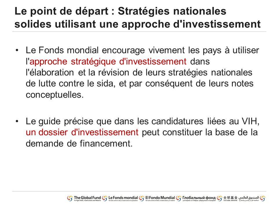 Le point de départ : Stratégies nationales solides utilisant une approche d'investissement Le Fonds mondial encourage vivement les pays à utiliser l'a