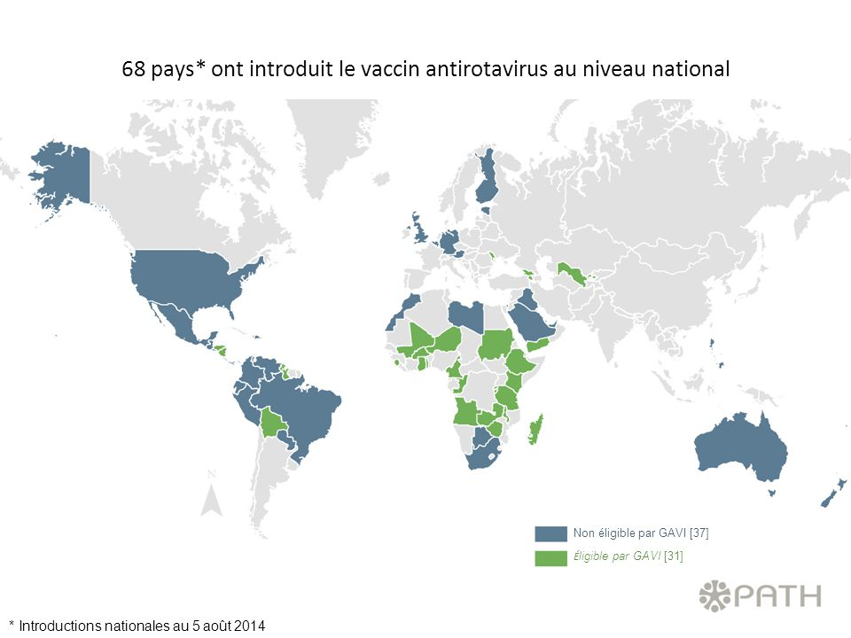 Non éligible par GAVI [37] É ligible par GAVI [31] * Introductions nationales au 5 août 2014 68 pays* ont introduit le vaccin antirotavirus au niveau national