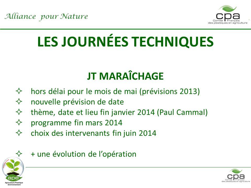 LES JOURNÉES TECHNIQUES JT MARAÎCHAGE  hors délai pour le mois de mai (prévisions 2013)  nouvelle prévision de date  thème, date et lieu fin janvier 2014 (Paul Cammal)  programme fin mars 2014  choix des intervenants fin juin 2014  + une évolution de l'opération Alliance pour Nature