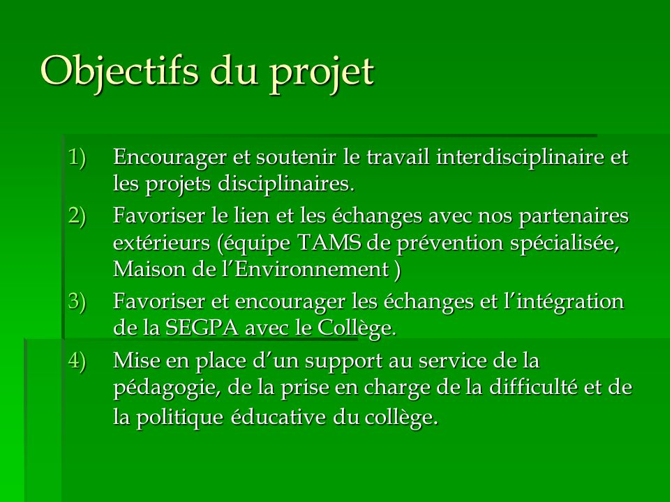 Objectifs du projet 1)Encourager et soutenir le travail interdisciplinaire et les projets disciplinaires.