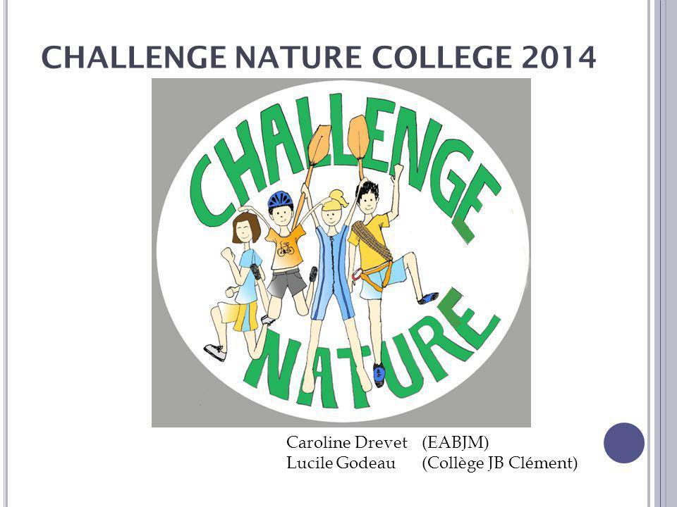 CHALLENGE NATURE COLLEGE 2014 Caroline Drevet (EABJM) Lucile Godeau (Collège JB Clément)