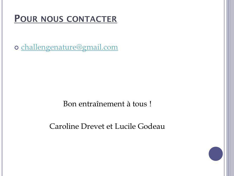 P OUR NOUS CONTACTER challengenature@gmail.com Bon entraînement à tous ! Caroline Drevet et Lucile Godeau