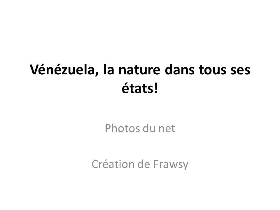 Vénézuela, la nature dans tous ses états! Photos du net Création de Frawsy