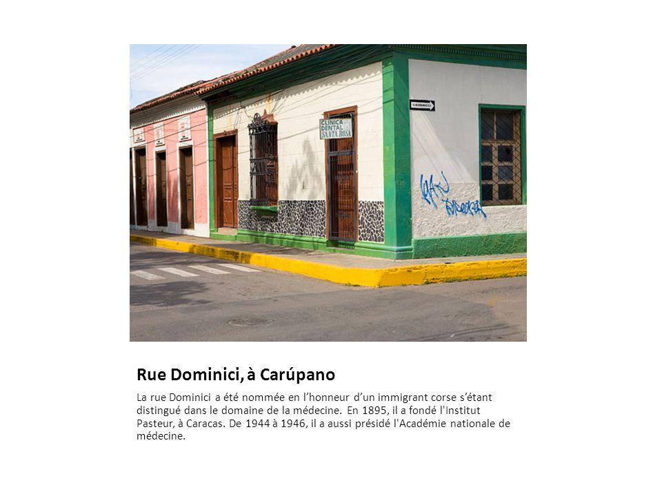 Rue Dominici, à Carúpano La rue Dominici a été nommée en l'honneur d'un immigrant corse s'étant distingué dans le domaine de la médecine.