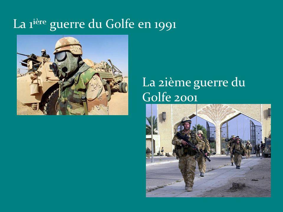 La 1 ière guerre du Golfe en 1991 La 2ième guerre du Golfe 2001