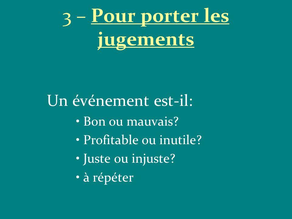 3 – Pour porter les jugements Un événement est-il: Bon ou mauvais.
