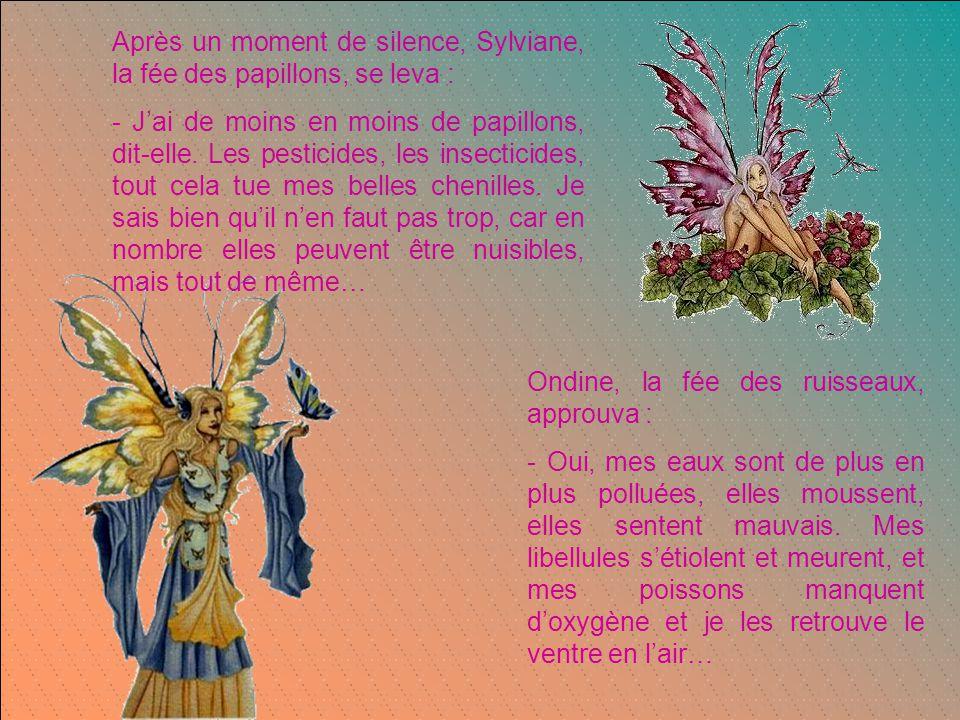 Après un moment de silence, Sylviane, la fée des papillons, se leva : - J'ai de moins en moins de papillons, dit-elle.