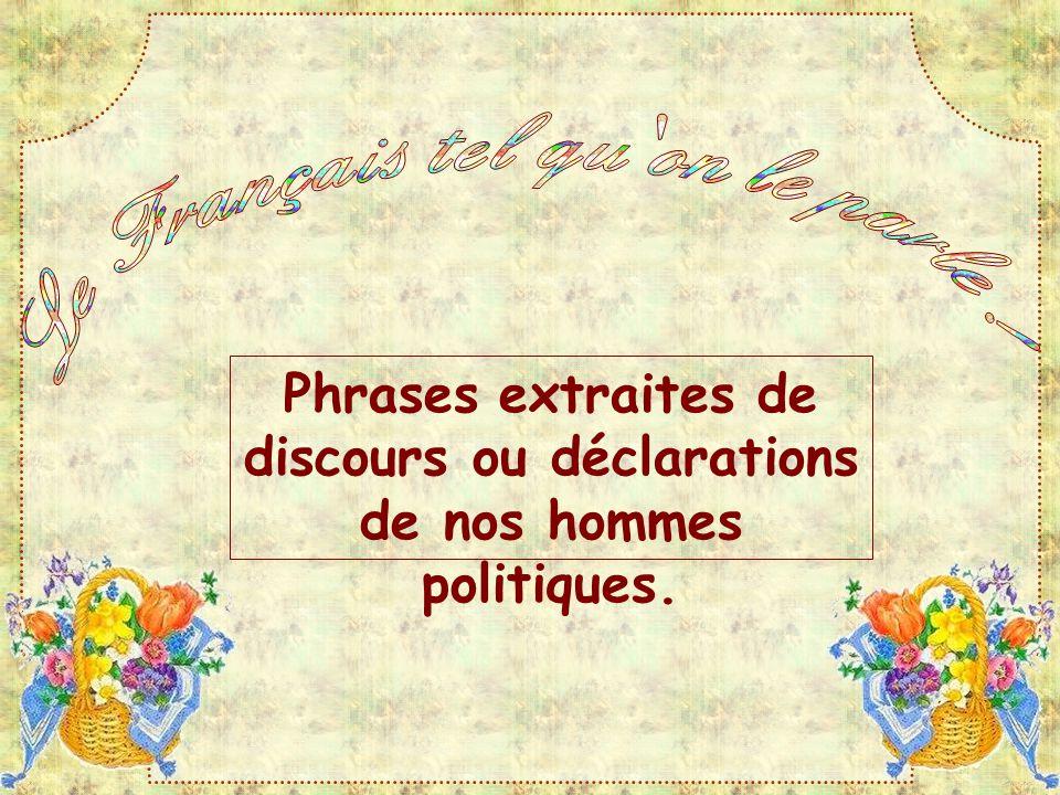 Phrases extraites de discours ou déclarations de nos hommes politiques.