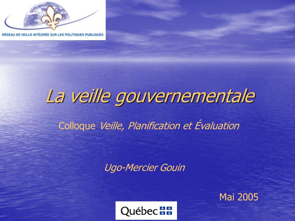 La veille gouvernementale Mai 2005 Ugo-Mercier Gouin Colloque Veille, Planification et Évaluation
