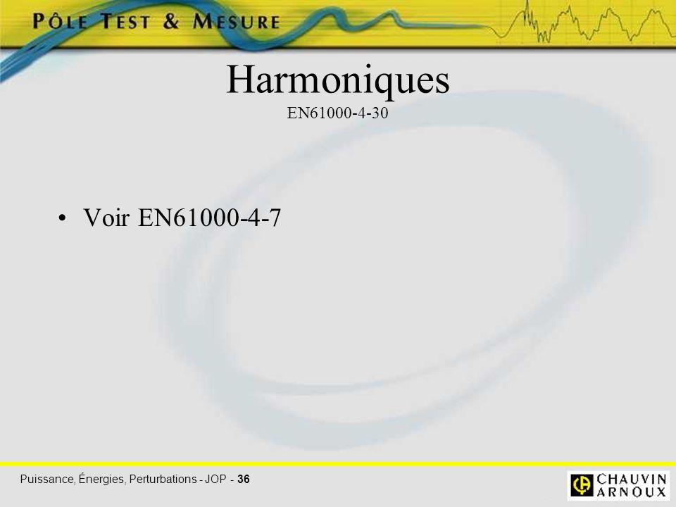 Puissance, Énergies, Perturbations - JOP - 36 Harmoniques EN61000-4-30 Voir EN61000-4-7
