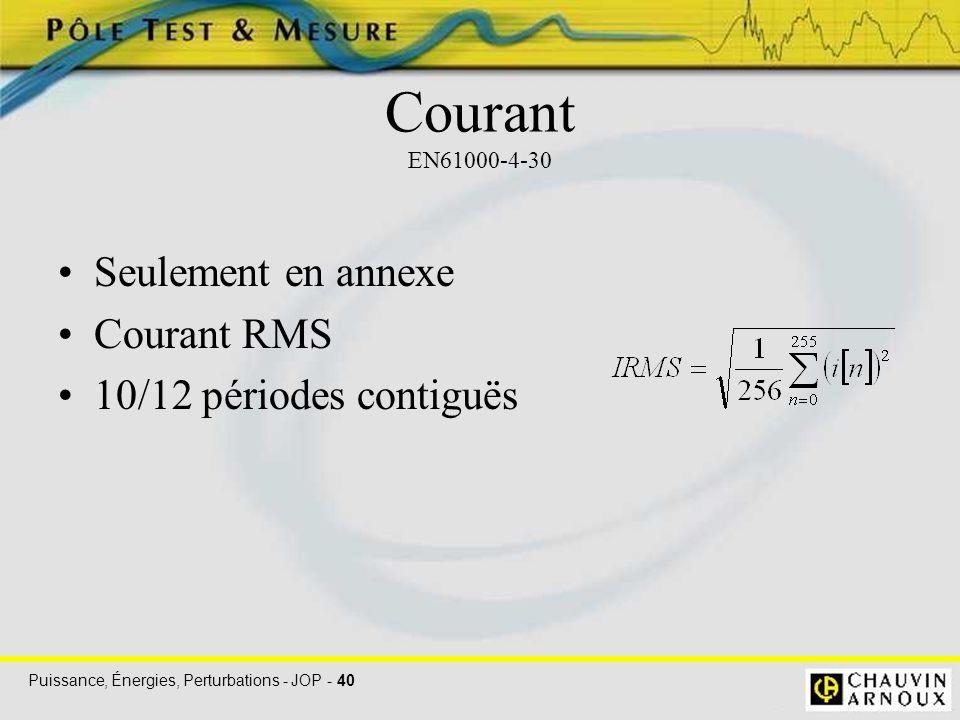Puissance, Énergies, Perturbations - JOP - 40 Seulement en annexe Courant RMS 10/12 périodes contiguës Courant EN61000-4-30