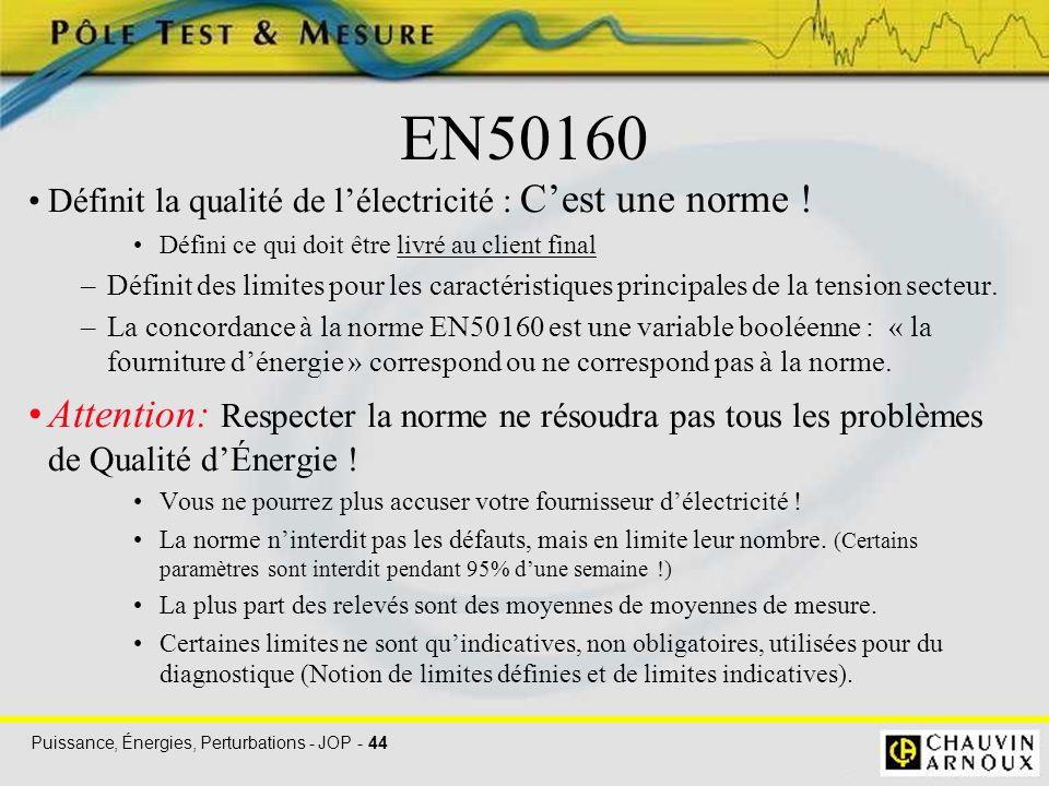 Puissance, Énergies, Perturbations - JOP - 44 EN50160 Définit la qualité de l'électricité : C'est une norme ! Défini ce qui doit être livré au client