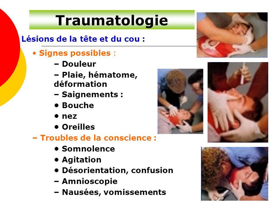 Traumatologie Lésions de la tête et du cou : Signes possibles : – Douleur – Plaie, hématome, déformation – Saignements : Bouche nez Oreilles – Trouble
