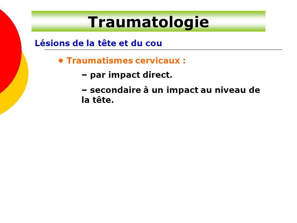 Lésions de la tête et du cou Traumatismes cervicaux : – par impact direct. – secondaire à un impact au niveau de la tête.