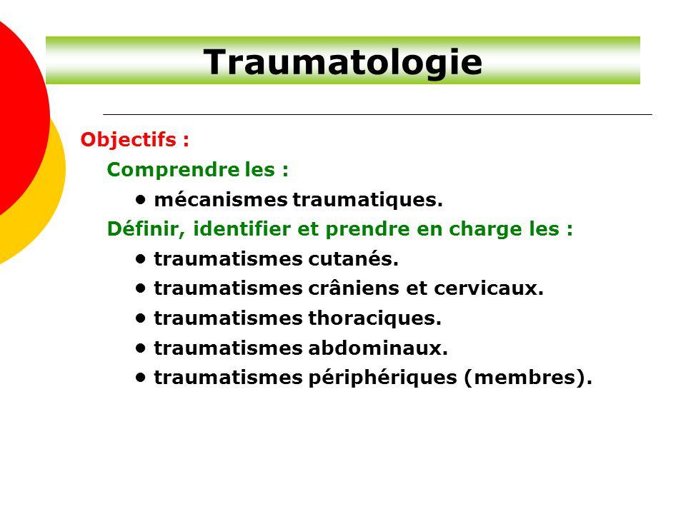 Traumatologie Objectifs : Comprendre les : mécanismes traumatiques. Définir, identifier et prendre en charge les : traumatismes cutanés. traumatismes