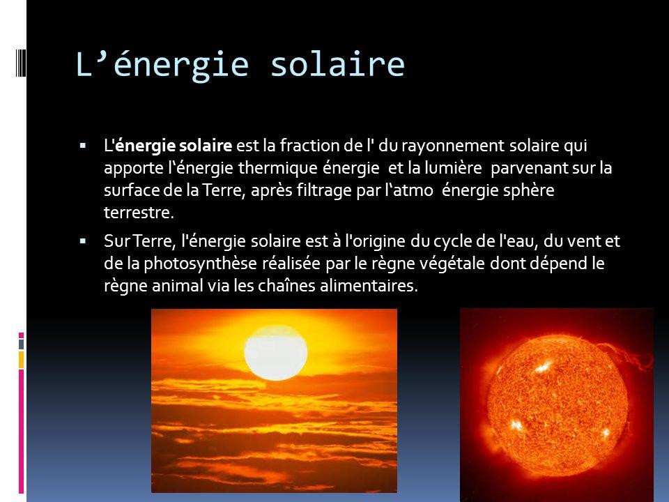 L'énergie solaire  L énergie solaire est la fraction de l du rayonnement solaire qui apporte l'énergie thermique énergie et la lumière parvenant sur la surface de la Terre, après filtrage par l'atmo énergie sphère terrestre.