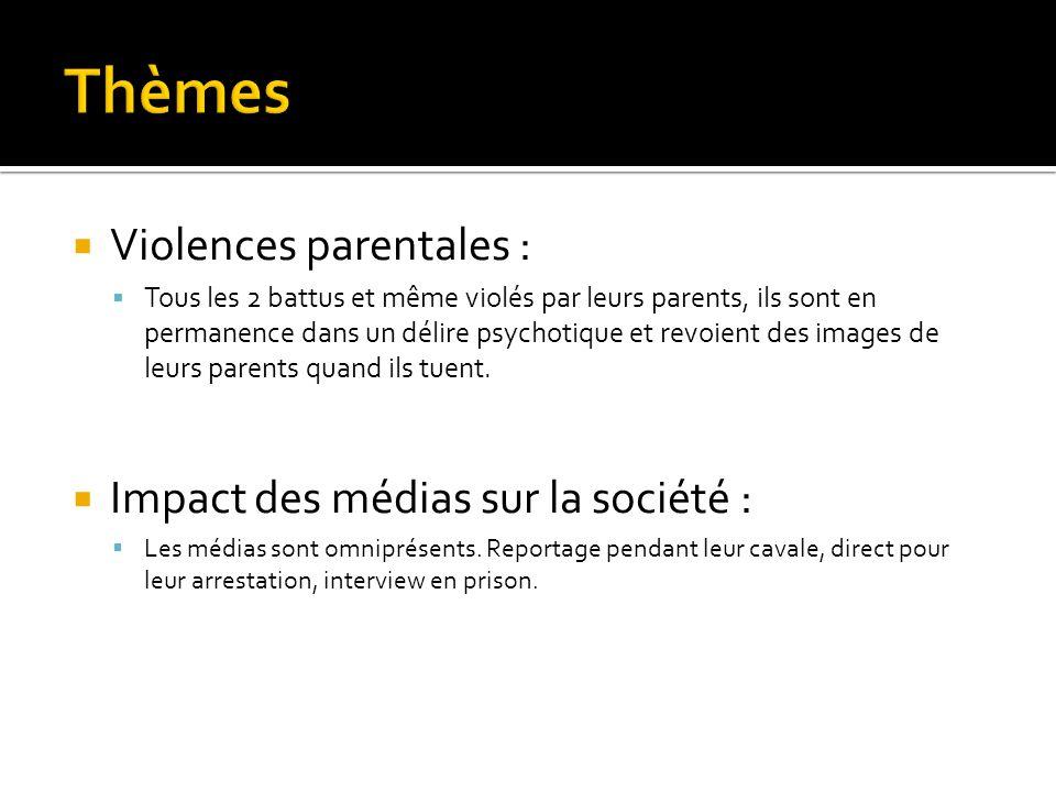  Violences parentales :  Tous les 2 battus et même violés par leurs parents, ils sont en permanence dans un délire psychotique et revoient des images de leurs parents quand ils tuent.