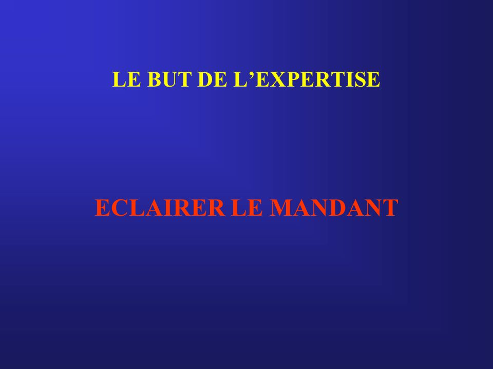 LE BUT DE L'EXPERTISE ECLAIRER LE MANDANT