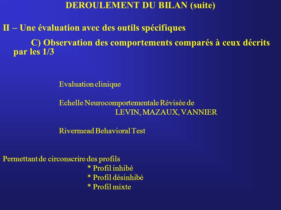 DEROULEMENT DU BILAN (suite) II – Une évaluation avec des outils spécifiques C) Observation des comportements comparés à ceux décrits par les 1/3 Eval