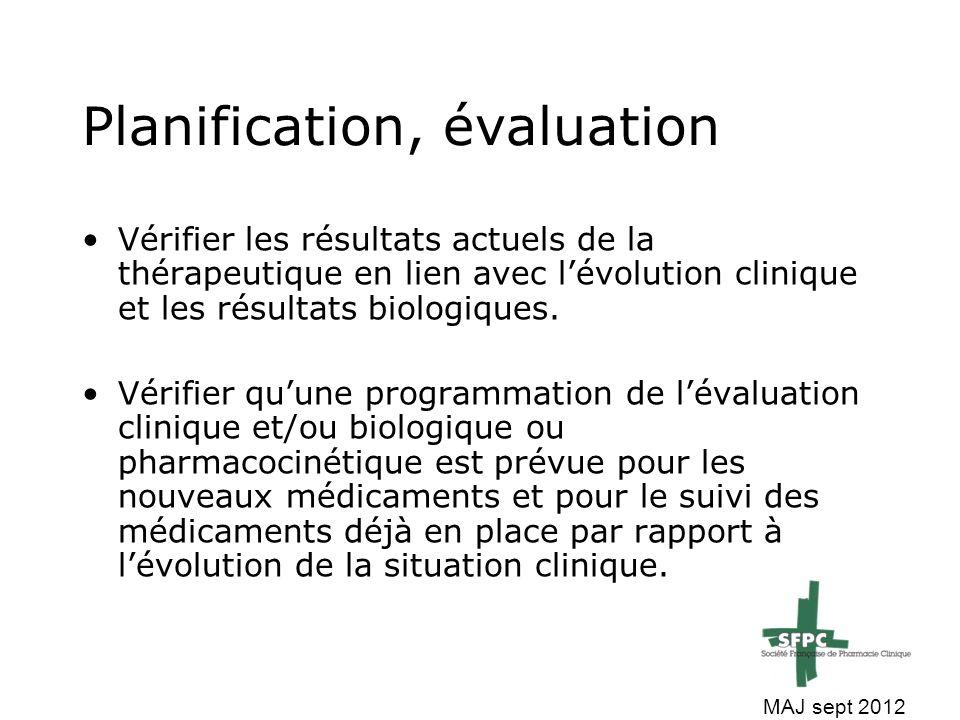 Planification, évaluation Vérifier les résultats actuels de la thérapeutique en lien avec l'évolution clinique et les résultats biologiques. Vérifier