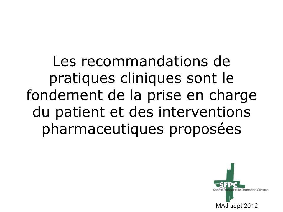 Les recommandations de pratiques cliniques sont le fondement de la prise en charge du patient et des interventions pharmaceutiques proposées MAJ sept