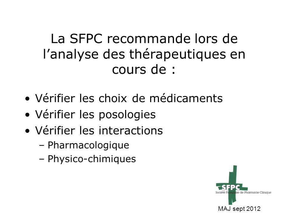 La SFPC recommande lors de l'analyse des thérapeutiques en cours de : Vérifier les choix de médicaments Vérifier les posologies Vérifier les interacti