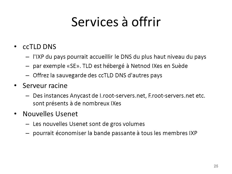 Services à offrir ccTLD DNS – l IXP du pays pourrait accueillir le DNS du plus haut niveau du pays – par exemple «SE».