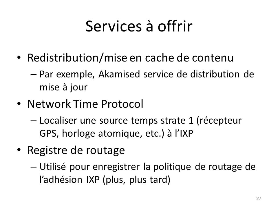Services à offrir Redistribution/mise en cache de contenu – Par exemple, Akamised service de distribution de mise à jour Network Time Protocol – Local