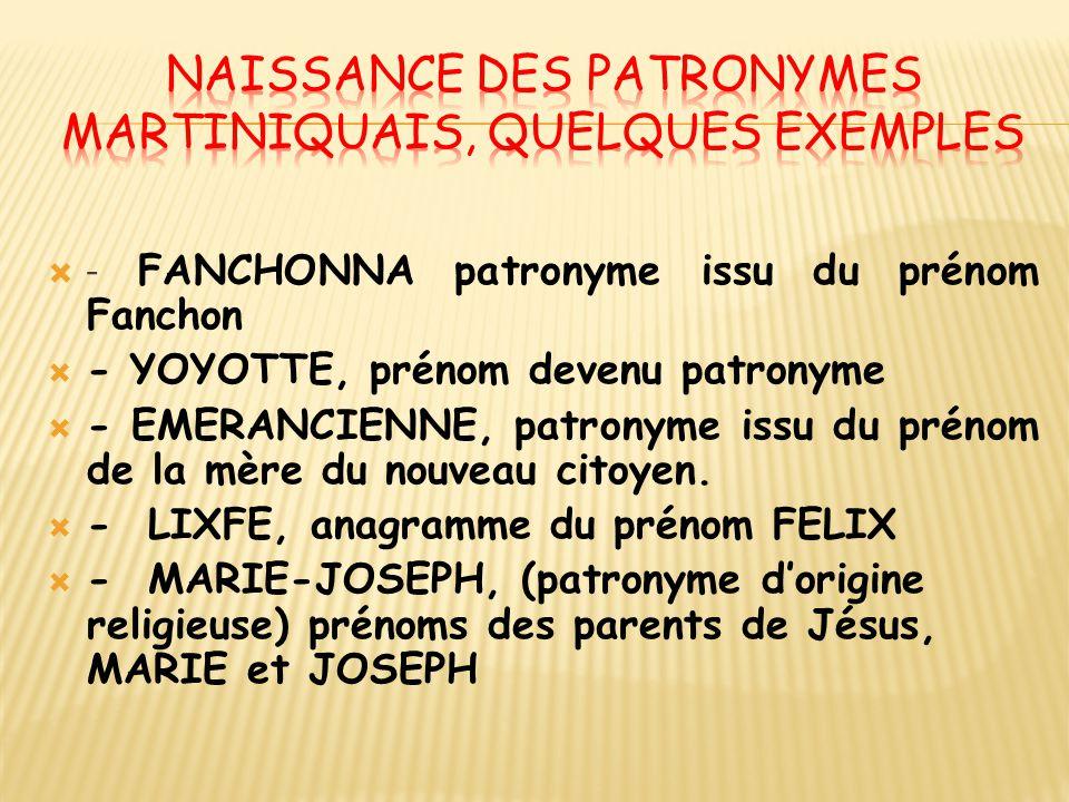  - FANCHONNA patronyme issu du prénom Fanchon  - YOYOTTE, prénom devenu patronyme  - EMERANCIENNE, patronyme issu du prénom de la mère du nouveau c