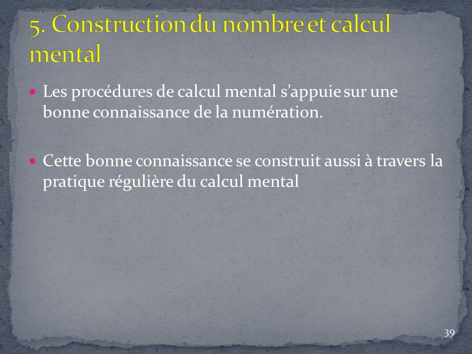 Les procédures de calcul mental s'appuie sur une bonne connaissance de la numération. Cette bonne connaissance se construit aussi à travers la pratiqu